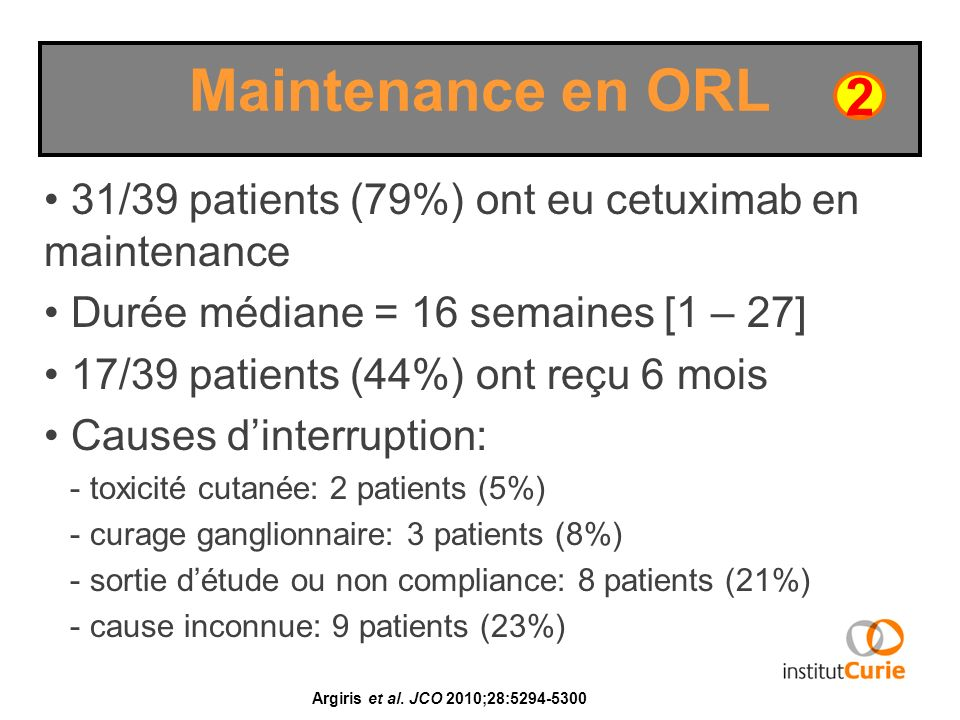 Maintenance en ORL 2. 31/39 patients (79%) ont eu cetuximab en maintenance. Durée médiane = 16 semaines [1 – 27]